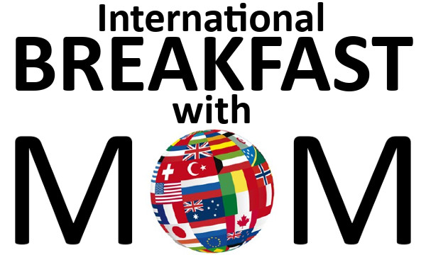 An International Breakfast with Mom